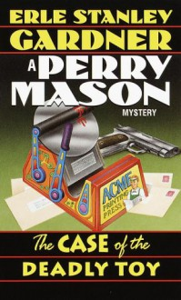 The Case of the Deadly Toy (Perry Mason Mysteries - Erle Stanley Gardner