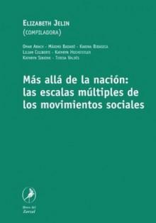 Mas Alla de La Nacion: Las Escalas Multiples de Los Movimientos Sociales - Elizabeth Jelin