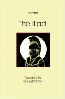 The Iliad - Ian H. Johnston, Ian Johnston