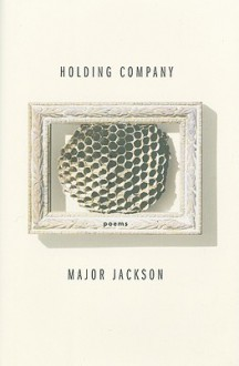 Holding Company: Poems - Major Jackson