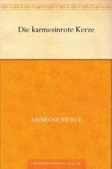 Die karmesinrote Kerze - Ambrose Bierce