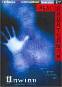 Unwind (Unwind Dystology Series #1) - Neal Shusterman, Read by Luke Daniels
