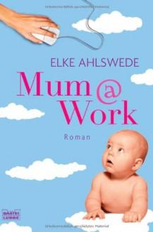 Mum@Work - Elke Ahlswede