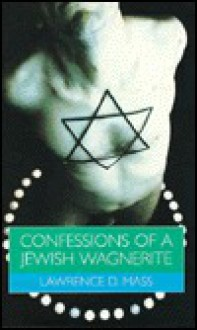 Confessions of a Jewish Wagnerite - Lawrence D. Mass