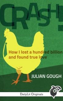 CRASH! How I Lost a Hundred Billion and Found True Love (Kindle Single) - Julian Gough