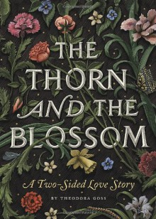 The Thorn and the Blossom - Theodora Goss, Scott McKowen