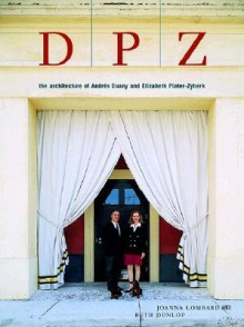 Dpz: The Architecture Of Andres Duany And Elizabeth Plater Zyberk - Joanna Lombard, Beth Dunlop