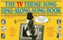 The TV Theme Song Sing-Along Songbook - John Javna