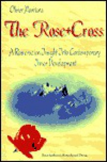 The Rose + Cross: A Rosicrucian Insight Into Contemporary Inner Development - Olivier Manitara