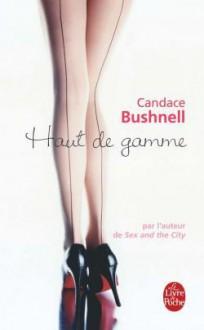 Haut de gamme - Candace Bushnell, Nicole Hibert
