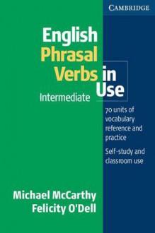 English Phrasal Verbs in Use Intermediate - Felicity O'Dell, Michael McCarthy