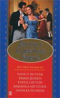Regency Christmas Spirits - Nancy Butler,Emma Jensen,Andrea Pickens,Barbara Metzger,Edith Layton