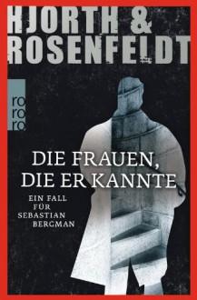 Die Frauen, die er kannte: Ein Fall für Sebastian Bergman - Hans Rosenfeldt,Michael Hjorth
