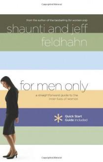 For Men Only: A Straightforward Guide to the Inner Lives of Women - Shaunti Feldhahn, Jeff Feldhahn