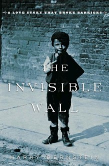 The Invisible Wall: A Love Story That Broke Barriers - Harry Bernstein