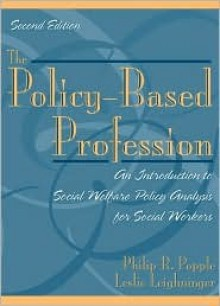 The Policy-Based Profession: An Introduction to Social Welfare Policy Analysis for Social Workers - Leslie Leighninger