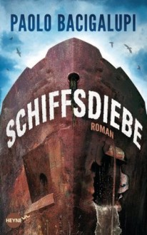 Schiffsdiebe - Paolo Bacigalupi, Hannes Riffel