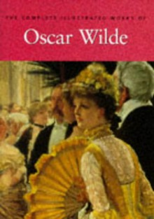 The Complete Illustrated Works of Oscar Wilde - Oscar Wilde, Jilly Cooper