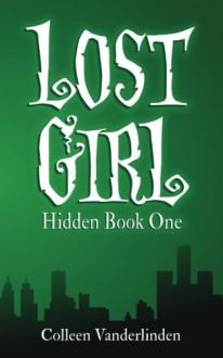 Lost Girl: Hidden Book One - Colleen Vanderlinden