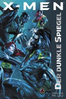 X-Men: Der Dunkle Spiegel (X-Men Marvel Series, #1) - Marjorie M. Liu,Marjorie M. Lui