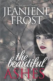 The Beautiful Ashes (A Broken Destiny Novel) - Jeaniene Frost