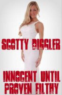Innocent Until Proven Filthy - The Adventures of a Slut Magnet: Volume Two - Scotty Diggler