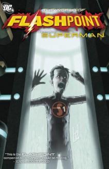 Flashpoint: The World of Flashpoint Featuring Superman - Scott Snyder, Mike Carlin, Rex Ogle, Dan Jurgens, Lowell Francis, Rags Morales, Paulo Siqueira, Norm Rapmund, Gene Ha, Eduardo Francisco