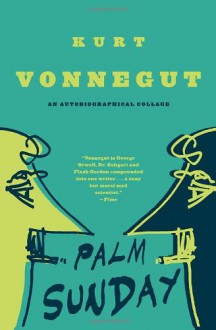 Palm Sunday: An Autobiographical Collage - Kurt Vonnegut