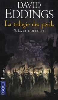 La trilogie des périls, Tome 3 : La cité occulte - David Eddings