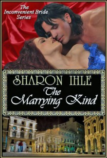 The Marrying Kind (The Inconvenient Bride Series, Book 3) - Sharon Ihle