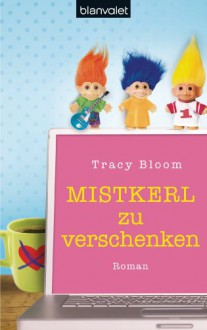 Mistkerl zu verschenken: Roman - Tracy Bloom