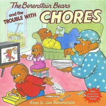 The Berenstain Bears and the Trouble with Chores [With Press-Out Berenstain Bears] - Stan Berenstain,Jan Berenstain