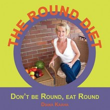 The Round Diet - Diana Kaaha