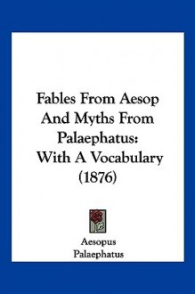 Fables from Aesop and Myths from Palaephatus: With a Vocabulary (1876) - Aesopus