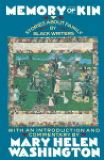 Memory of Kin: Stories About Family by Black Writers - Mary Helen Washington