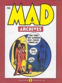 The Mad Archives, Vol. 1 - Jack Davis, Wallace Wood, Will Elder, Harvey Kurtzman, John Severin, Jerry DeFuccio
