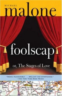 Foolscap: Or, the Stages of Love - Michael Malone