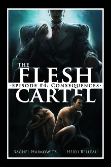 The Flesh Cartel #4: Consequences - Rachel Haimowitz, Heidi Belleau