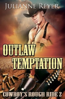 Outlaw Temptation: Cowboy's Rough Ride 2 (Gay Erotic Romance) - Julianne Reyer