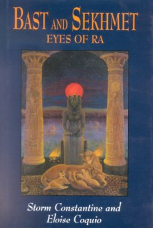 Bast and Sekhmet: The Eyes of Ra - Storm Constantine;Eloise Coquio