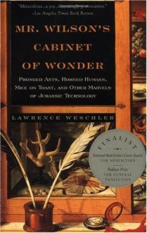 Mr. Wilson's Cabinet of Wonder: Pronged Ants, Horned Humans, Mice on Toast, and Other Marvels of Jurassic Techno Logy - Lawrence Weschler