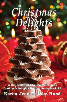 Christmas Delights Cookbook: A Collection of Christmas Recipes (Cookbook Delights Holiday) - Karen Jean Matsko Hood, Whispering Pine Press International, Artistic Design Service