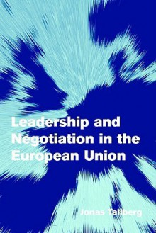 Leadership and Negotiation in the European Union - Jonas Tallberg