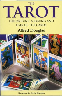 The Tarot: The Origins, Meaning and Uses of the Cards - Alfred Douglas