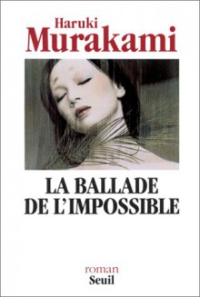 La Ballade De L'impossible - Haruki Murakami, Rose-Marie Makino-Fayolle