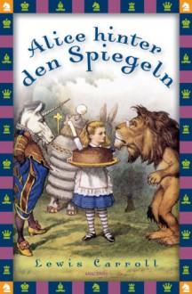 Alice hinter den Spiegeln - Lewis Carroll