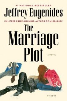 The Marriage Plot: A Novel - Jeffrey Eugenides