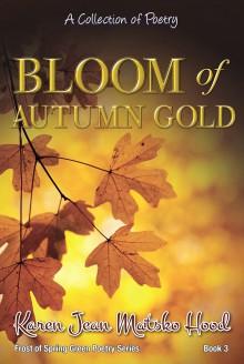 Bloom of Autumn Gold - Karen Jean Matsko Hood