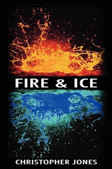 Fire and Ice - Christopher Jones