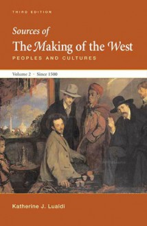 Sources of The Making of the West, Volume II: Since 1500 - Lynn Hunt, Thomas R. Martin, Barbara H. Rosenwein, R. Po-chia Hsia